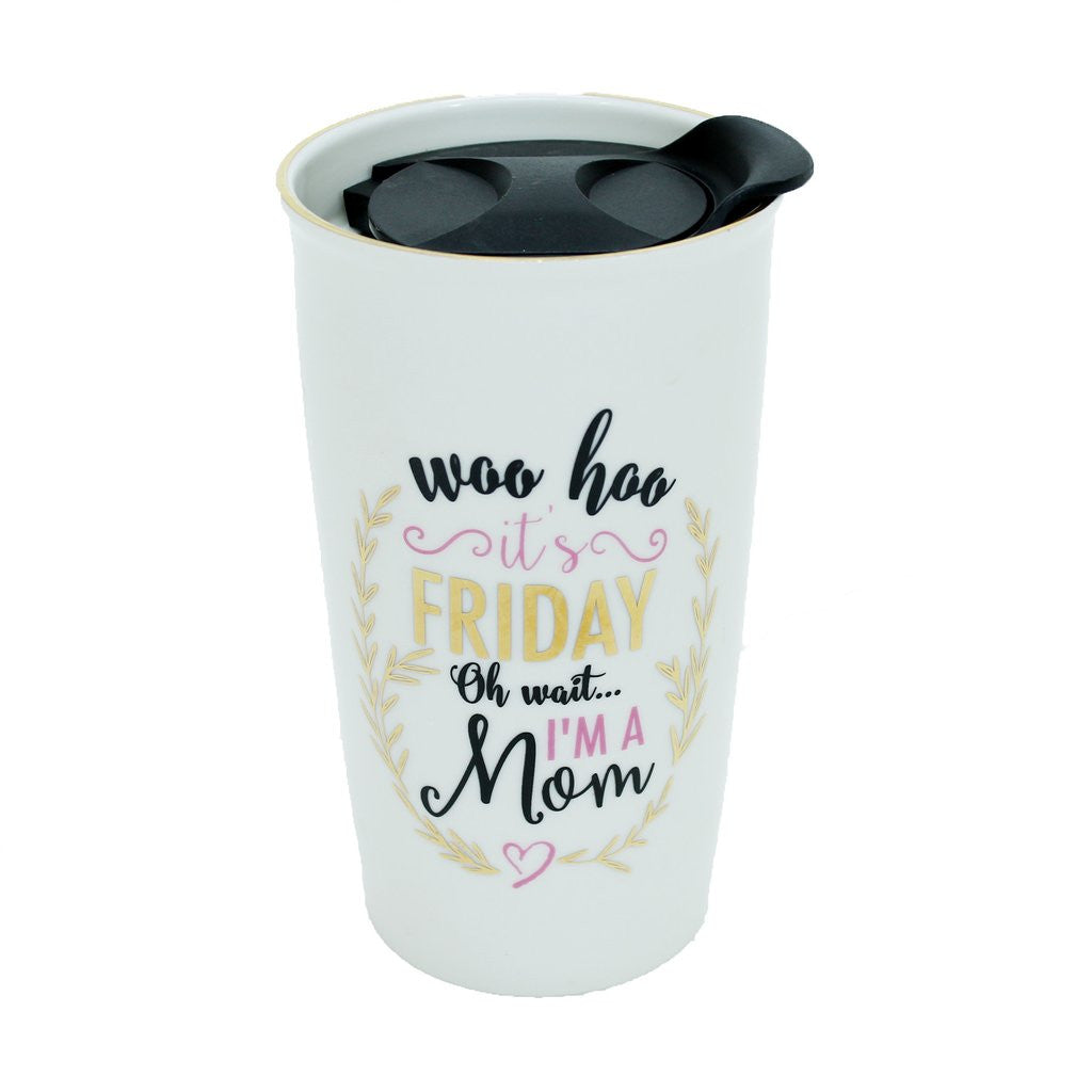 Ceramic Travel Tumbler It's Friday Oh Wait I'm A Mom