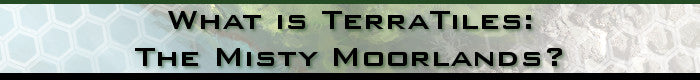 What is TerraTiles: The Misty Moorlands Tabletop Terrain