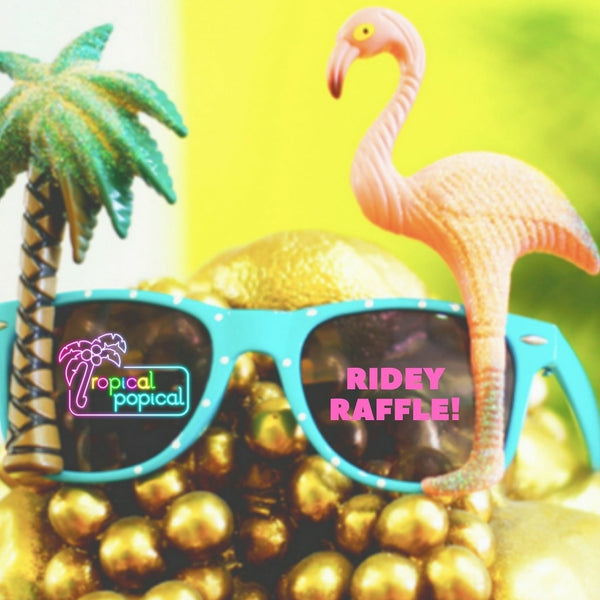 Tropical Popical Ridey Raffle FINAL WEEK