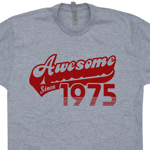 Awesome Since 1975 T Shirt Funny 40th Birthday