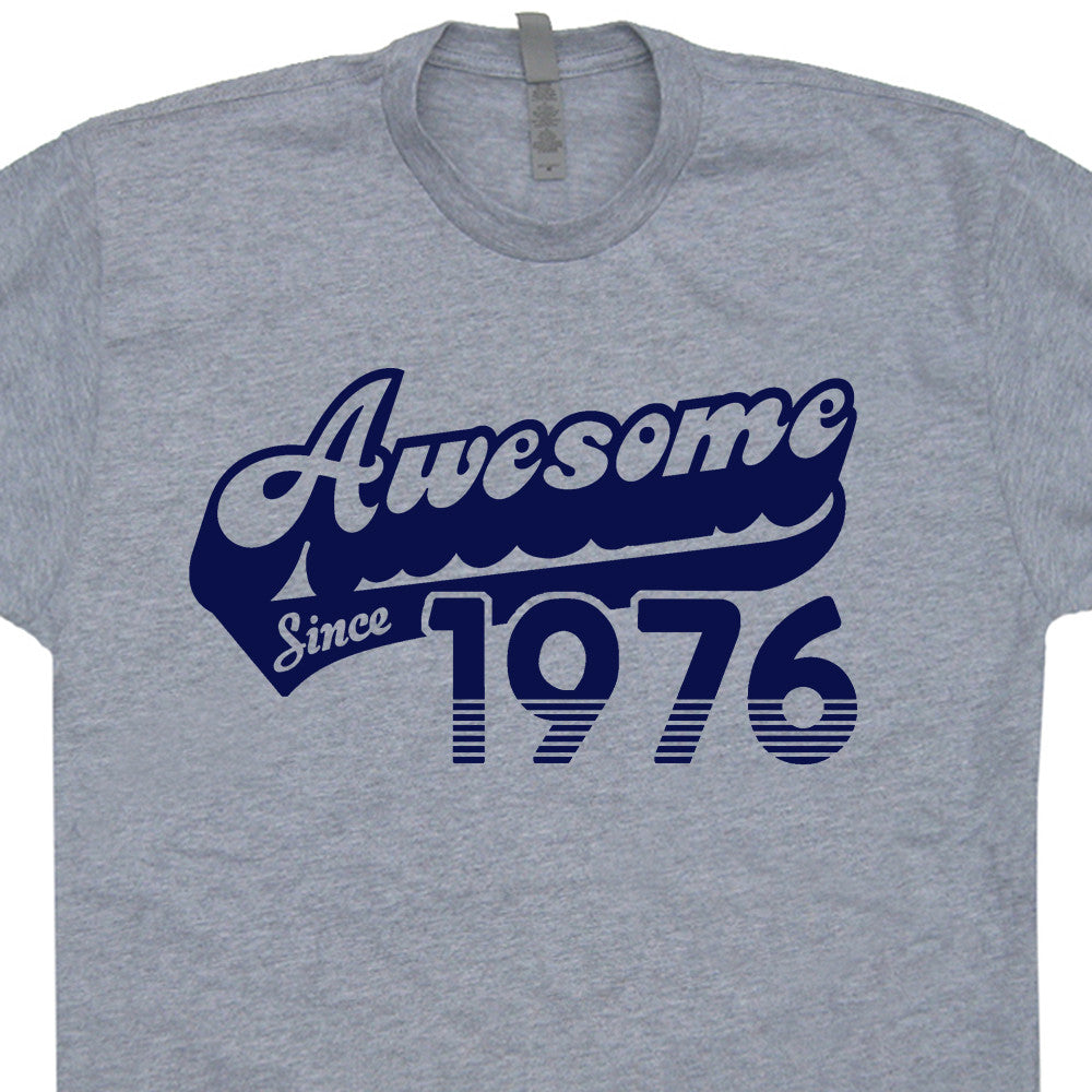 1976 T Shirt 40th Birthday Awesome Since Tee