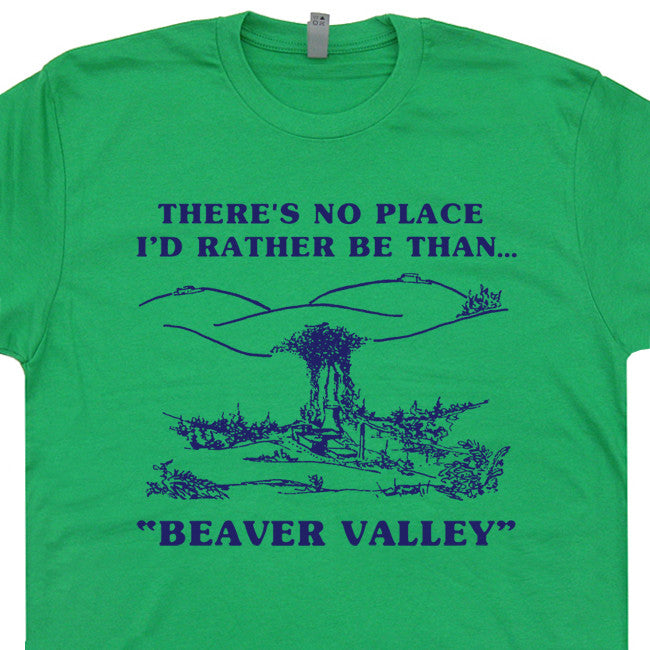 db52a708 Beaver Valley T Shirt Funny T Shirts There's No Place I'd Rather Be Than.  Size