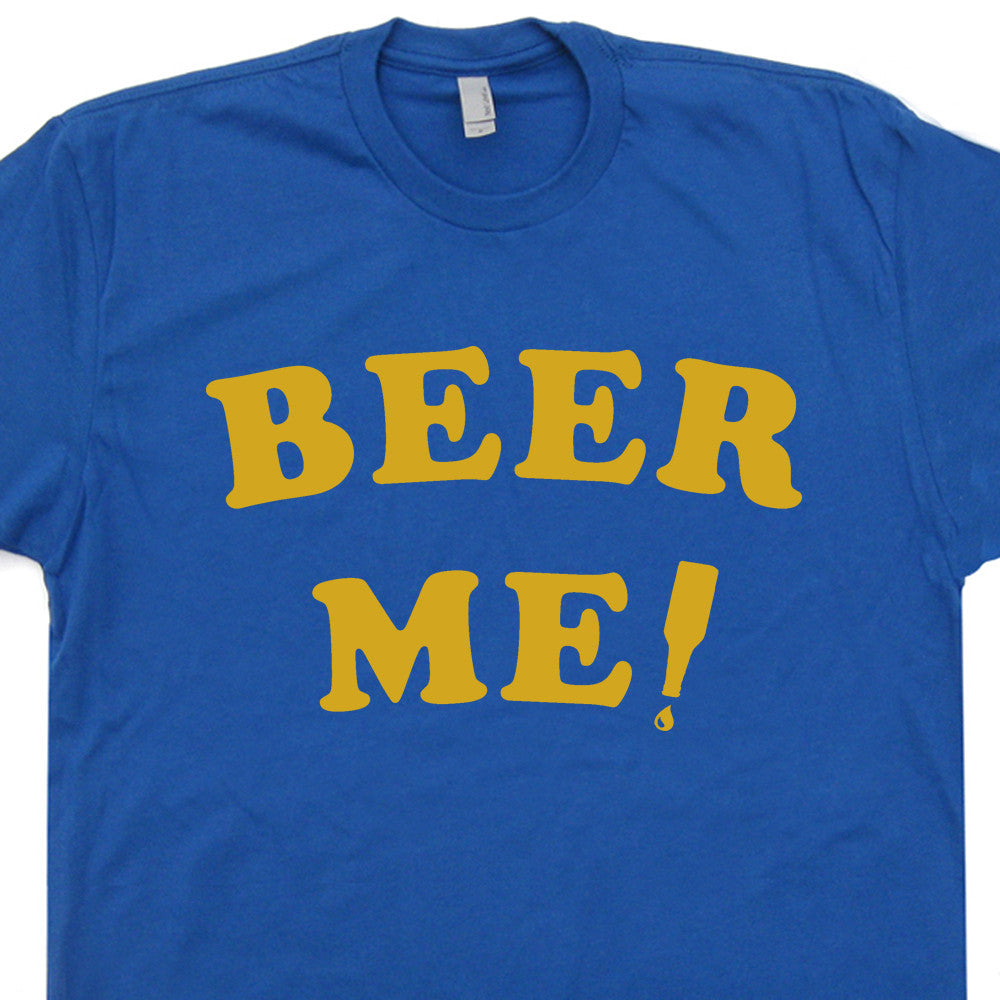 db3103fc2 Beer Me T Shirt | Vintage Beer T Shirts | Funny Beer T Shirt ...