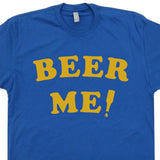 beer me t shirt this guy needs a beer t shirt