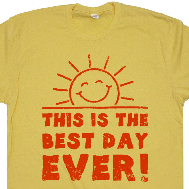 this is the best day ever t shirt funny t shirts