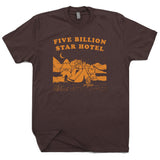 Five Billion Star Hotel T Shirt Camping is in tents T Shirt