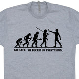 go back we fucked up everything t shirt