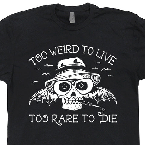 hunter s thompson t shirt too weird to live too rare to die shirt