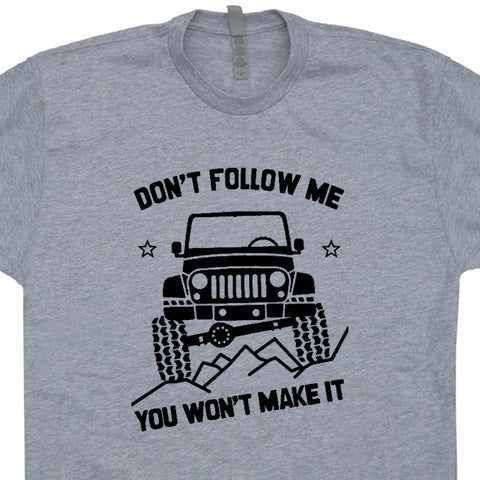 5bfbed39 Jeep T Shirt Cool Jeep Shirt Saying Don't Follow Me You Won't