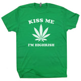 kiss me I'm highrish t shirt marijuana t shirt