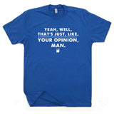 well that's just like your opinion man t shirt the big lebowski t shirt