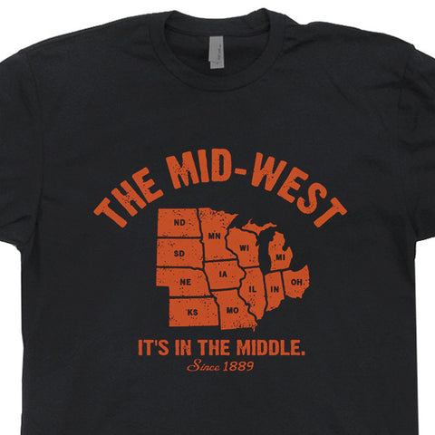 The Mid West it's in the middle t shirt midwest
