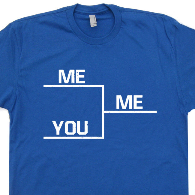 Winning brackets t shirt me you me t shirt