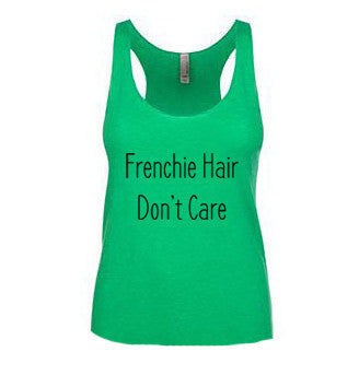 Frenchie Hair Don't Care Tank Top - 4 Colors!