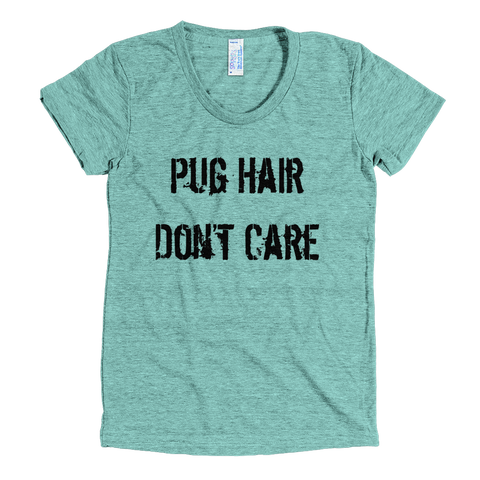 Pug Hair Don't Care - American Apparel Tri-Blend Short Sleeve Women's Track T