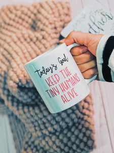 Today's Goal: Keep The Tiny Humans Alive Mug