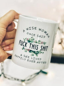 A Wise Woman Once Said Fu*k This Sh*t & She Lived Happily Ever After Mug