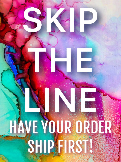 SKIP THE LINE! HAVE YOUR ORDER SHIPPED WITHIN 24 HOURS!