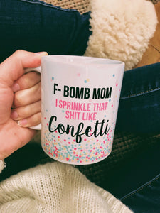 F-Bomb Mom I Sprinkle That Sh*t Like Confetti Mug