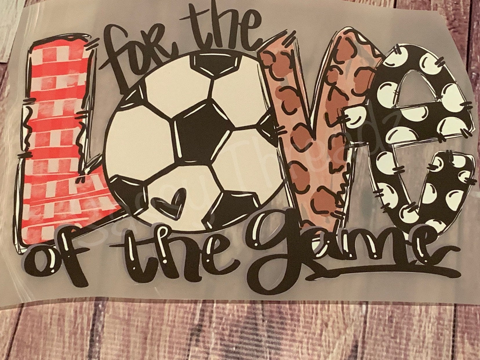 Soccer For The Love Of The Game Heat  Transfer Vinyl