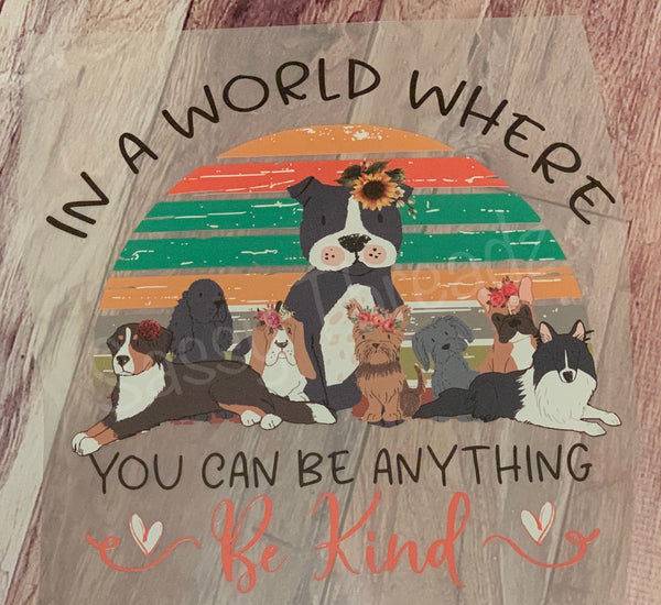 In A World You Can Be Anything Be Kind Dog HTV Transfer