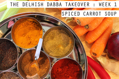 The Delhish Dabba takeover: week 1: Spiced Carrot Soup