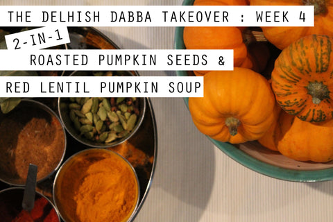 The Delhish Dabba Takeover: Week 4: 2-in-1!! Roasted Pumpkin Seeds and Red Lentil Pumpkin Soup
