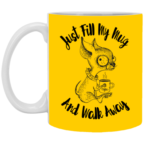 Just Fill My Mug and Walk Away XP8434 11 oz. Mug