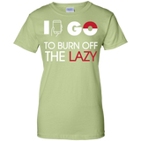 I Go to Burn Off Lazy I Go Ladies Tee