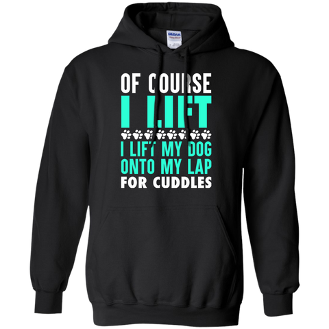 I Lift My Dog Onto My Lap for Cuddles - Hoodie