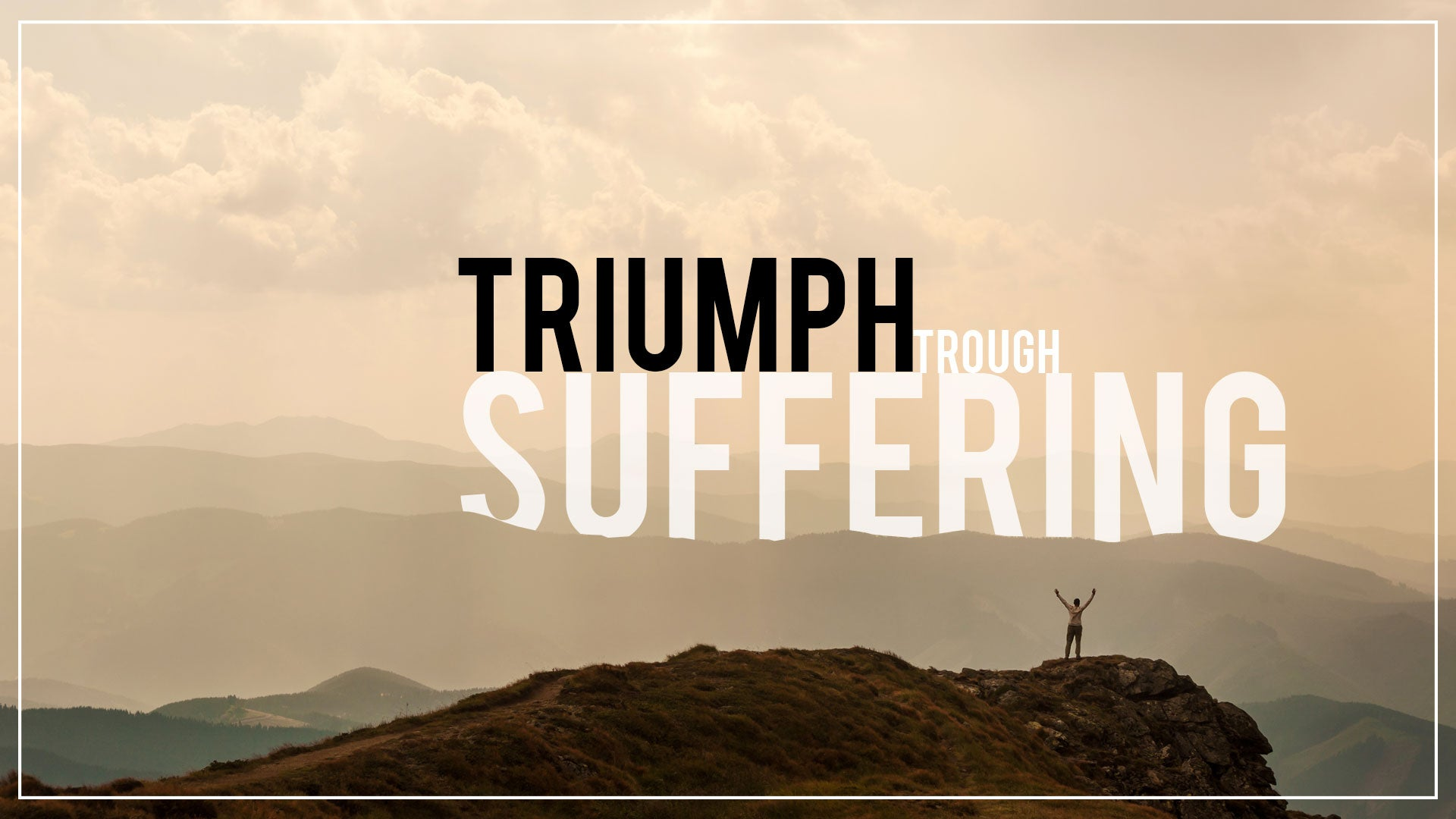 Triumph Through Suffering