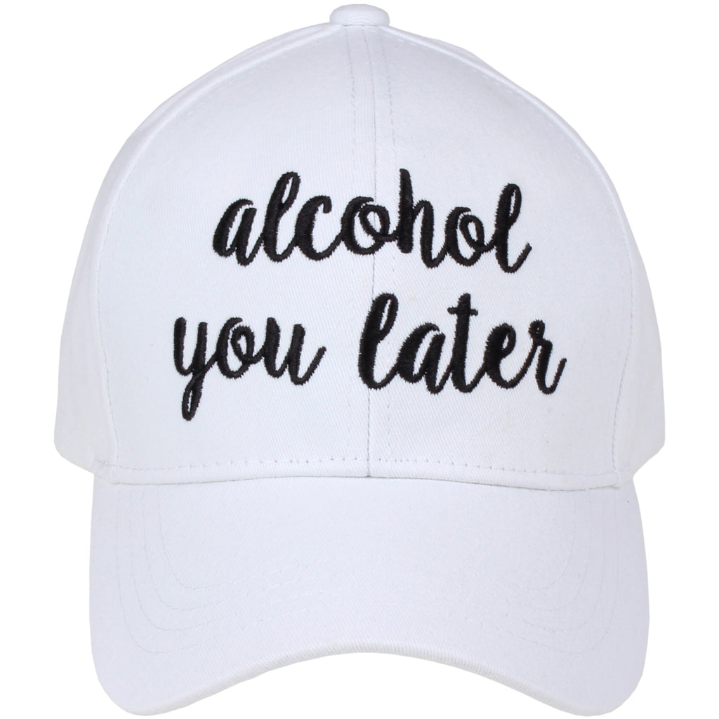 Alcohol You Later Embroidered CC Ball Cap