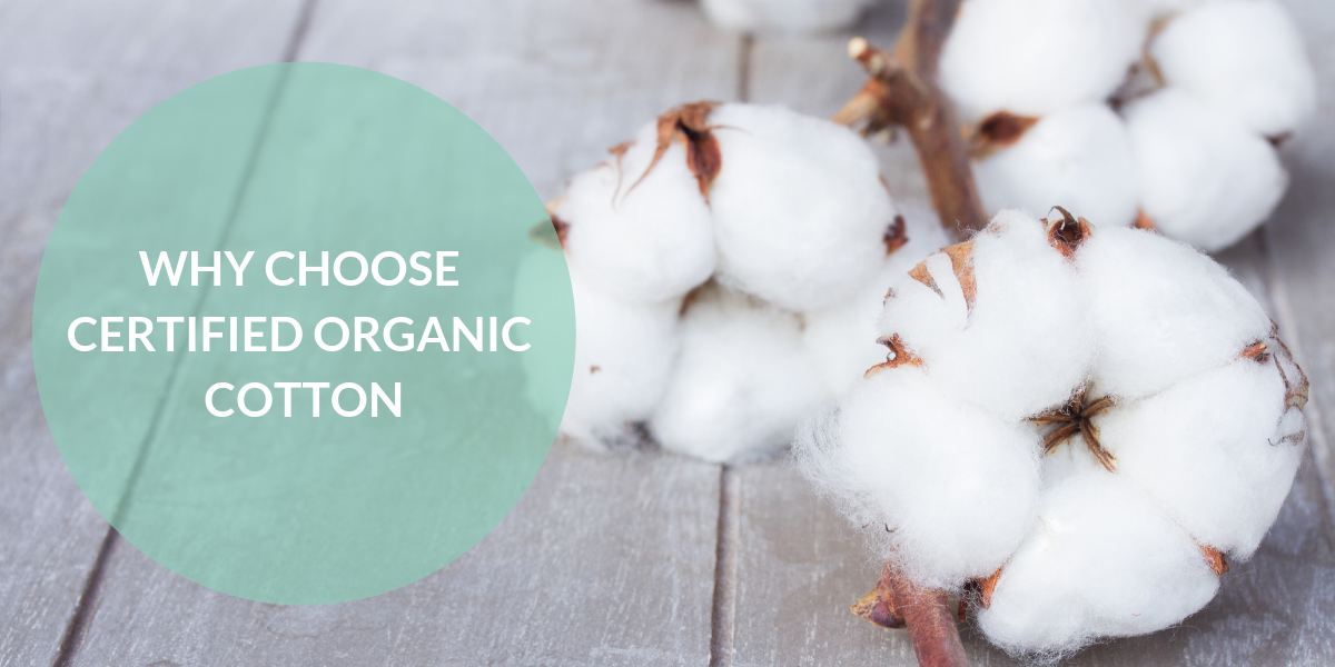 WHY CHOOSE CERTIFIED ORGANIC COTTON?
