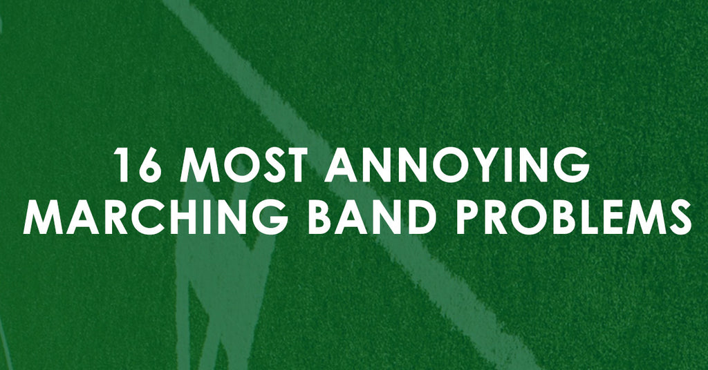16 Most Annoying Marching Band Problems