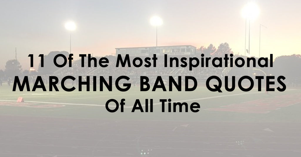 11 Of The Most Inspirational Marching Band Quotes Of All Time