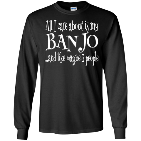 All I Care About Banjo Long Sleeve/Sweatshirt
