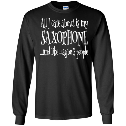 All I Care About Saxophone Long Sleeve/Sweatshirt