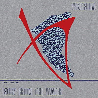 Victrola - Born From The Water (Demos 1983-85)
