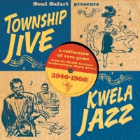 V/A - SOUL SAFARI PRESENTS TOWNSHIP JIVE & KWELA JAZZ (1940-1960)