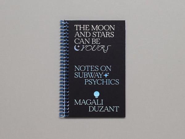 MAGALI DUZANT, The Moon and Stars Can Be Yours , Notes on Subway Psychics