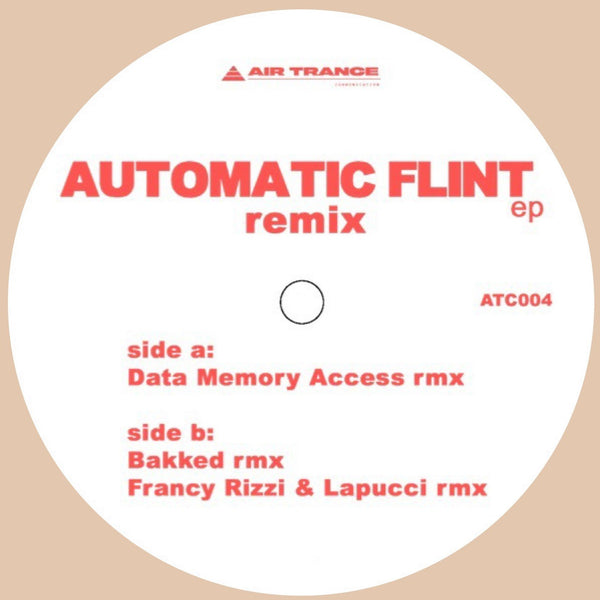 UNKNOWN ARTIST - AUTOMATIC FLINT EP: REMIXES BY BAKKED, DATA MEMORY ACCESS AND FRANCY RIZZI & LAPUCCI