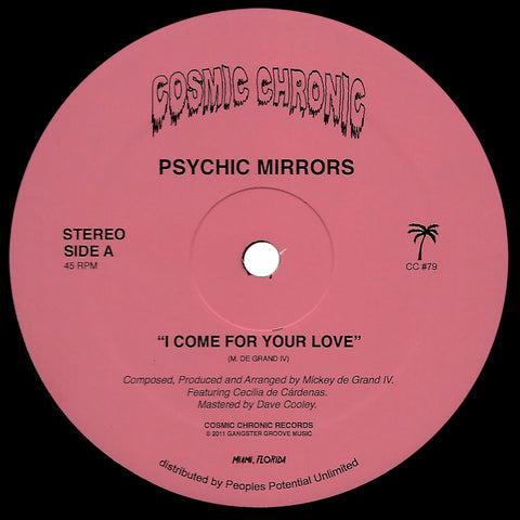 PSYCHIC MIRRORS - I COME FOR YOUR LOVE / COSMIC CHRONIC MIAMI