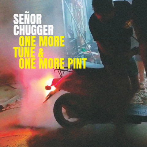 Senor Chugger - One More Tune & One More Pint
