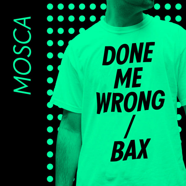 Mosca - Done Me Wrong / Bax 2020 REPRESS