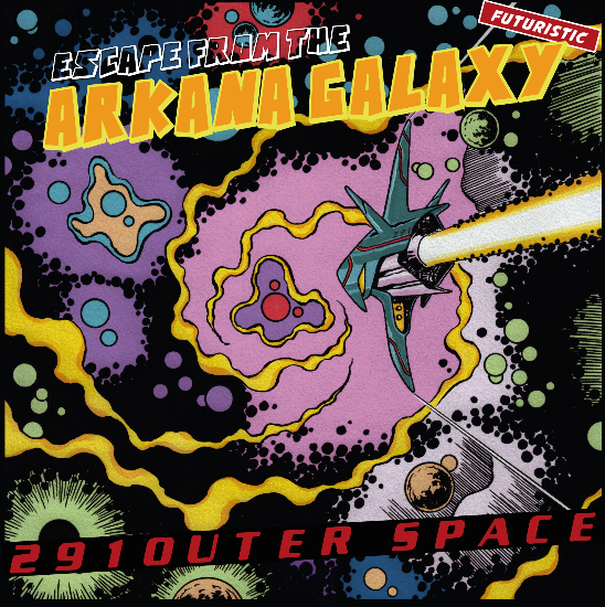 291out present : 291outer space - Escape From The Arkana Galaxy (PRE-ORDER)