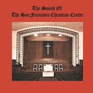 THE SOUND OF THE SAN FRANCISCO CHRISTIAN CENTER - THE SOUND OF THE SAN FRANCISCO CHRISTIAN CENTER
