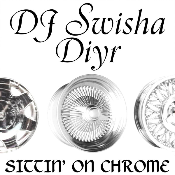 DJ SWISHA & Diyr - Sittin' On Chrome EP (PRE-ORDER)