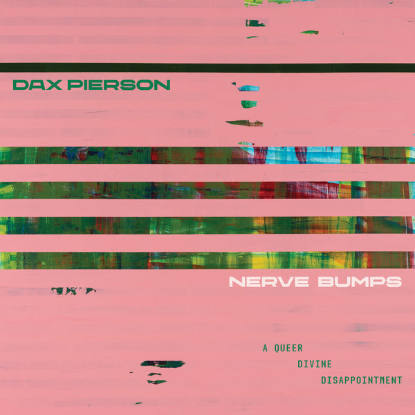 Dax Pierson - Nerve Bumps  'A Queer Divine Disappointment' (PRE-ORDER)