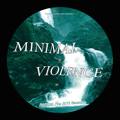 Minimal Violence - Rapids: The 2015 Sessions