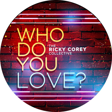 The Rickey Corey Collective - Who Do You Love?